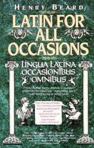 Latin for All Occasions: Lingua Latina Occasionibus Omnibus por Henry Beard