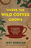 #10: Where the Wild Coffee Grows: The Untold Story of Coffee from the Cloud Forests of Ethiopia to Your Cup