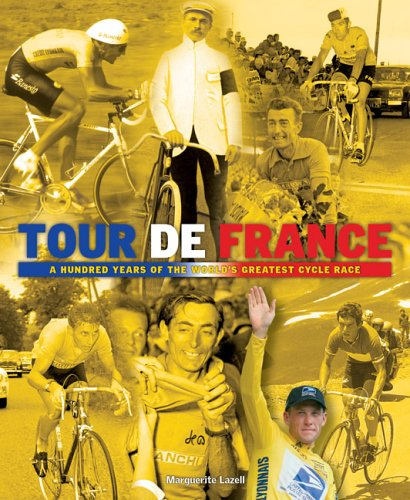 Tour De France: A Hundred Years of the World's Greatest Cycle Race