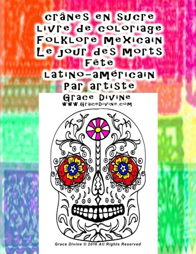 crânes en sucre livre de coloriage Folklore mexicain Le jour des morts fête latino-américain Par artiste Grace Divine par Grace Divine