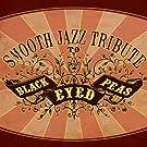 Black Eyed Peas Smooth Jazz Tribute