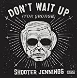 Don't Wait Up (For George)
