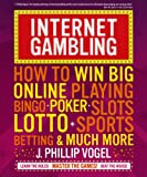 Internet Gambling: How to Win Big Online playing Bingo, Poker, Slots, Lotto, Sports Betting and Much More