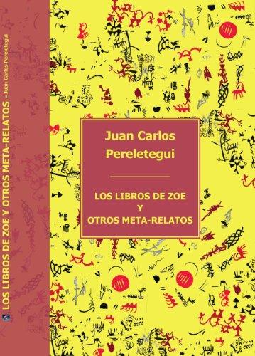 Los libros de Zoe y otros meta-relatos por Juan Carlos Pereletegui