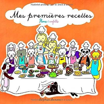 MES PREMIERES RECETTES: Apprendre à cuisiner avec Plumes et Confettis