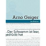 Im Atelier. Beiträge zur Poetik der Gegenwartsliteratur 07/08 / Der Schwamm ist leer, jedenfalls dort, wo man gedrückt hat: Werkstattgespräch mit Arno Geiger