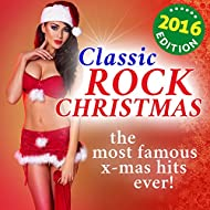 Classic Rock Christmas - 2016 Edition (The most famous Rock'n'Roll Xmas Hits ever!)