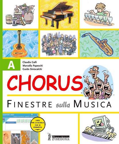 Chorus. Finestre sulla musica. Volume A-B-C: Fare e capire-Leggere, suonare e cantare-Ascoltare e interpretare. Con CD Audio. Per le Scuole superiori. Con CD-ROM