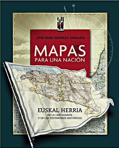 Mapas para una nación: Euskal Herria en la cartografía y en los testimonios históricos (Orreaga)