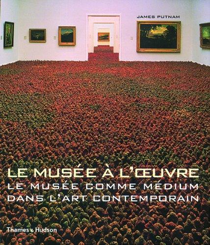 Le Musée à l'oeuvre : Le Musée comme médium dans l'art contemporain par James Putnam