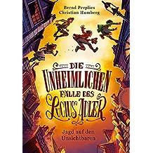 Jagd auf den Unsichtbaren (Die unheimlichen Fälle des Lucius Adler, Band 2)