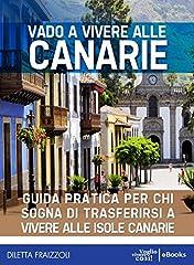 Idea Regalo - Vado a vivere alle Canarie: Guida pratica per chi sogna di trasferirsi alle isole Canarie