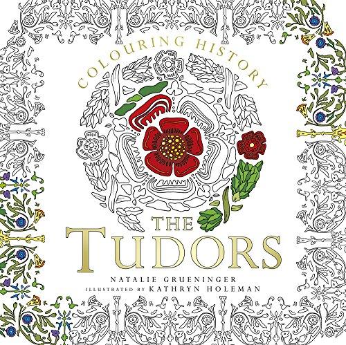 Colouring History: The Tudors (Colouring Books) por Natalie Grueninger