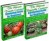 Vegetable Container Gardening: Tomato Gardening: A Beginner's Guide to Tomato Planting, Urban Gardening, Vegetable Gardening & Herb Gardening In Small ... garden, urban farming, organic gardening)