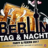 Berlin Tag & Nacht - Party & Feiern 2017 [Explicit]
