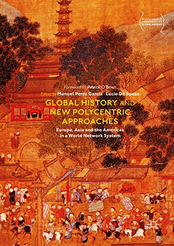 Global History and New Polycentric Approaches: Europe, Asia and the Americas in a World Network System (Palgrave Studies in Comparative Global History) (English Edition) por Manuel Perez Garcia