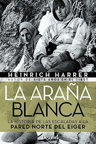 La araña blanca. La historia de las escaladas en la Pared Norte del Eiger por Heinrich Harrer