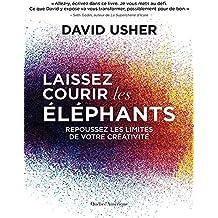 Laissez courir les éléphants: Repoussez les limites de votre créativité