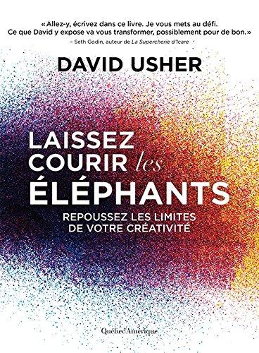 Laissez courir les éléphants: Repoussez les limites de votre créativité (ARTICLES SANS C) par David Usher