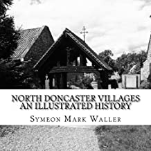 North Doncaster Villages - An Illustrated History: Cusworth, Hexthorpe, Brodsworth, Barnburgh and Hickleton