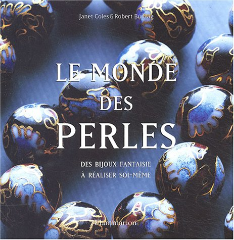 Le Monde des perles : Des bijoux à réaliser soi-même
