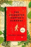 The Sasquatch Hunter's Almanac by Sharma Shields (2015-01-27)