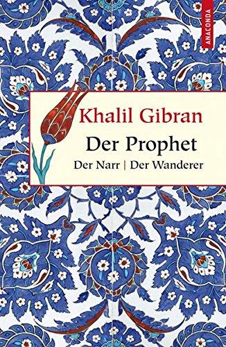 Der Prophet. Der Narr. Der Wanderer (Geschenkbuch Weisheit)