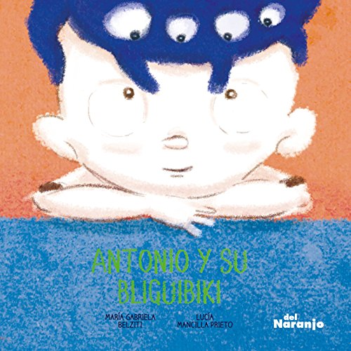 Antonio y su bliguibiki: Libro infantil ilustrado por María Gabriela Belziti