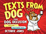 Texts From Dog: The Dog Delusion by October Jones (2013-10-24)