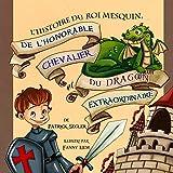 L'histoire du roi mesquin, de l'honorable chevalier et du dragon extraordinaire: (Livres illustrés) (Livres de valeur pour enfants t. 2)