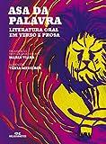 Asa da Palavra – Literatura Oral em Verso e Prosa (Portuguese Edition)