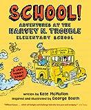 School!: Adventures at the Harvey N. Trouble Elementary School