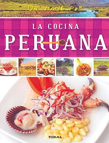 Un viaje por la cocina peruana por Tikal Ediciones S A