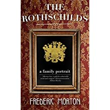 The Rothschilds: A Family Portrait by Frederic Morton (2014-10-21)