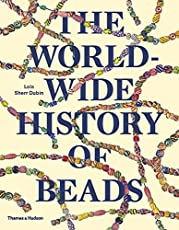 The Worldwide History of Beads: Ancient . Ethnic . Contemporary