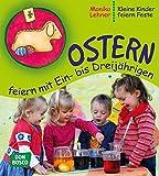 Ostern feiern mit Ein- bis Dreijährigen (Kleine Kinder feiern Feste)