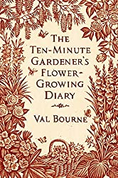 The Ten-Minute Gardener's Flower-Growing Diary