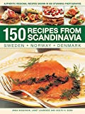 150 Recipes from Scandinavia: Authentic Regional Recipes Shown in 800 Stunning Photographs