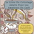 Le Livre De Coloriage Adulte Pour Les Amateurs De Café - Un livre à colorier pour les adultes pour la réduction du stress, la relaxation et la méditation