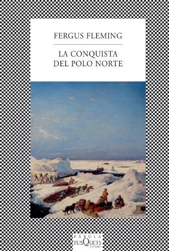La conquista del Polo Norte (FÁBULA) por Fergus Fleming