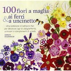 100 fiori a maglia, ai ferri e uncinetto. Ediz. illustrata