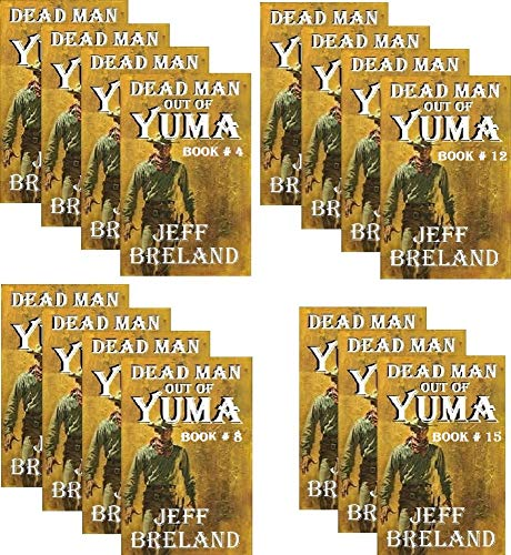 Dead Man Out of Yuma: Entire Series of 15 books: Entire Dead Man Out of Yuma Series: Western Action and Adventures of a Gunfighter's Revenge and Justice served horribly cold.. (English Edition) - Western Cut Outs