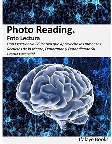 Photo Reading. Foto Lectura: Una Experiencia Educativa que Aprovecha los Inmensos Recursos de la Mente, Explorando y Expandiendo Su Propio Potencial por Ifalaye Books