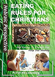 Eating Rules For Christians: A Hebraic Perspective (English Edition)