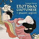 Erotismo giapponese. I piaceri segreti. Ediz. illustrata