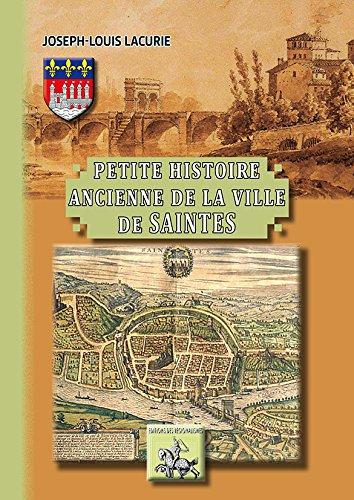 Petite Histoire Ancienne de la Ville de Saintes