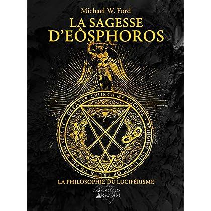 La Sagesse d'Eôsphoros : La philosophie du luciférisme