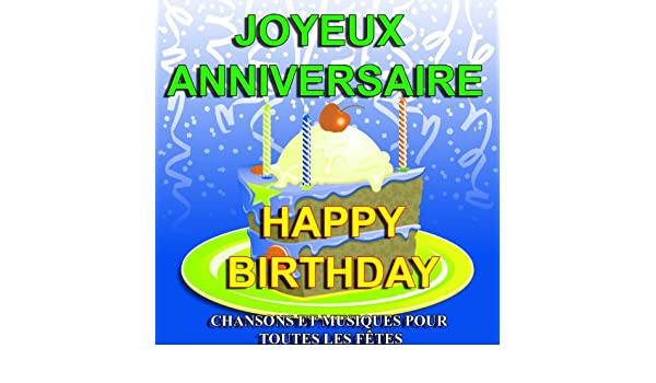 Joyeux Anniversaire Happy Birthday Chansons Et Musiques Pour