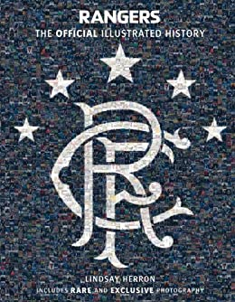 Rangers: The Official Illustrated History: A Visual Celebration of 140 Glorious Years (Rangers Fc) (English Edition) von [Fc, Rangers, Herron, Lindsay]