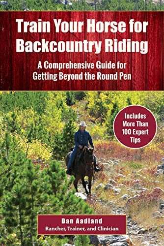 Train Your Horse for Backcountry Riding: A Comprehensive Guide for Getting Beyond the Round Pen (English Edition)